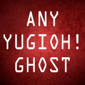 Any YuGiOh! Ghost