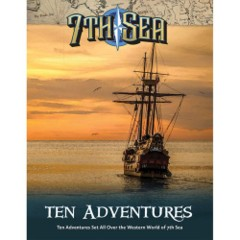 7th Sea RPG: 2nd edition PRESALE Ten Adventures