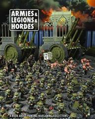 Armies & Legions & Hordes: A Book About Painting Wargaming Collections