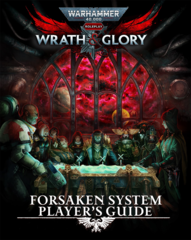 Warhammer 40,000 Role Play - Wrath & Glory - Forsaken System Player's Guide