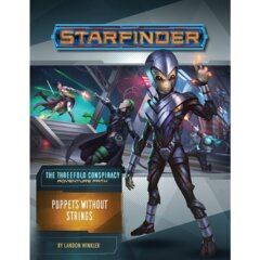 Starfinder Adventure Path #30 -The Threefold Conspiracy , Part 6 - Puppets Without Strings
