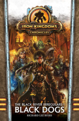 Iron Kingdoms Chronicles: Black Dogs