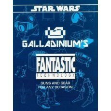 Galladinium's Fantastic Technology: Guns and Gear for any occasion (Star Wars RPG) (Paperback)
