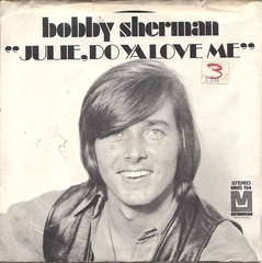 Bobby Sherman Metromedia MMS-194 Julie Do Ya Love Me; Spend Some time Lovin Me'