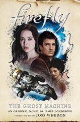 Firefly: The Ghost Machine - Novel HC