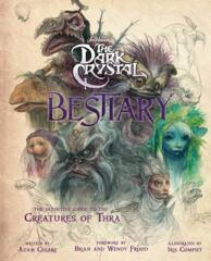 The Dark Crystal Bestiary - The Definitive Guide to the  Creatures of Thra HC