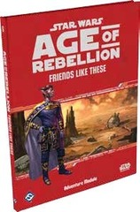 Star Wars: Age of Rebellion - Friends Like These Adventure Supplement
