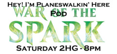 Saturday 2HG - Hey! I'm Planeswalkin' Here! Pod - WAR