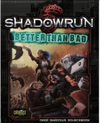 Shadowrun 5E: Better Than Bad