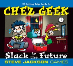 CHEZ GEEK SLACK TO THE FUTURE