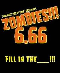 Zombies!!! 6.66 Fill In The ____!!!