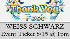 <e200815>[EVENT TICKET] Thank You Fest - Weiss Schwarz <br> [August 15 at 1:00 pm] (HAWAII RESIDENTS ONLY!!!)