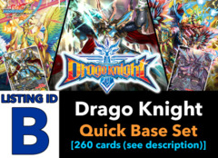 # Drago Knight [S-BT04 ID (B)] Quick Base Set (No Secrets) [Includes 4 of each RRR, RR, R, U, & C (260 cards)]