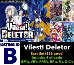 # Vilest! Deletor [V-BT04 ID (B)] Base Set [Includes 4 of each GM's, VR's, RRR's, RR's, R's, & C's (356 cards)]