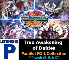# True Awakening of Deities [S-BT03 ID (P)] Parallel FOIL Collection [Includes 1 of each R, U, & C FOIL Versions (44 cards)]