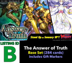 # The Answer of Truth [V-EB04 ID (B)] Base Set [Includes 4 of each VR's, RRR's, RR's, R's, & C's (284 cards)]