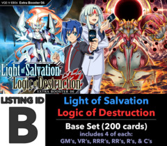 # Light-Salvation, Logic-Destruction [V-EB06 ID (B)] Base Set [4 of each GM's, VR's, RRR's, RR's, R's, & C's (200 cards)]