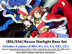 [RSL/S56] Revue Starlight (EN) Base Playset [Includes RR's, R's, U's, C's, CR's, CC's (400 cards)]