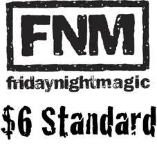 Friday Night Magic 6:00 $6 Standard