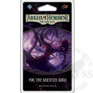 Arkham Horror LCG - For the Greater Good Mythos Pack