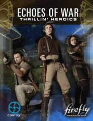 Firefly RPG: Echoes of War Thrillin' Heroics