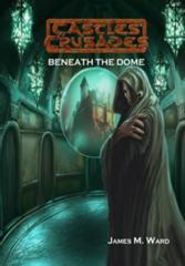 Castles & Crusades: Beneath the Dome
