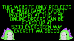 This Site only reflects Mugu Games Everett inventory at this time