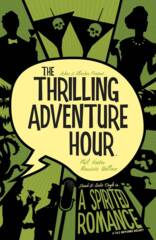 Thrilling Adventure Hour, The: A Spirited Romance