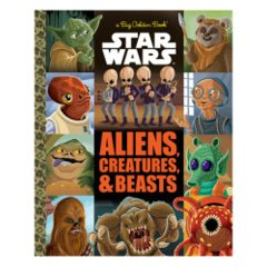 A Big Golden Book: Star Wars: Aliens Creatures & Beasts