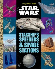 A Big Golden Book: Star Wars: Starships Speeders & Space Stations