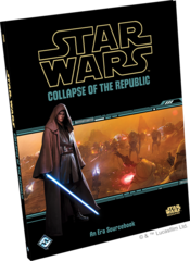 Star Wars RPG: Collapse of the Republic - An Era Sourcebook