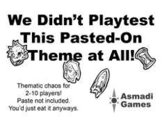 We Didn't Playtest This - Pasted-On Theme at All!