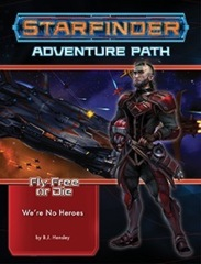 Starfinder RPG: Adventure Path - Fly Free or Die Part 1 - We`re No Heroes
