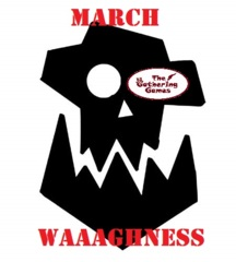 March Waaaghness!
