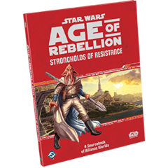 Age of Rebellion: Sourcebook - Strongholds of Resistance