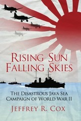 Rising Sun, Falling Skies: The Disasterous Java Sea Campaign of World War II