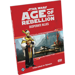 Age of Rebellion: Sourcebook - Desperate Allies