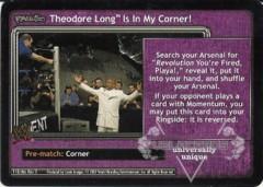 <i>Revolution</i> Theodore Long™ Is In My Corner!