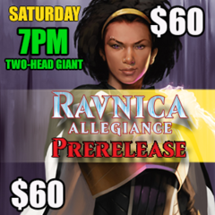 #4 Sat 7PM 2HG – Ravinca Allegiance Prerelease **Two-Head Giant Event** (Team Event)
