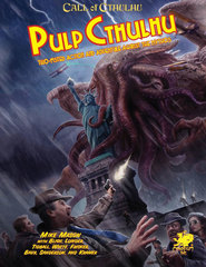 Call of Cthulhu: Pulp Cthulhu - Two-Fisted Action & Adventure Against The Mythos